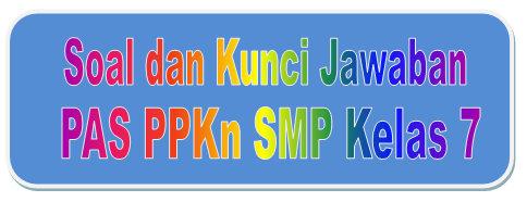 Soal Dan Kunci Jawaban Pas Ppkn Smp Kelas 7 Kurikulum 2013 Tahun Pelajaran 2019 2020 Didno76 Com