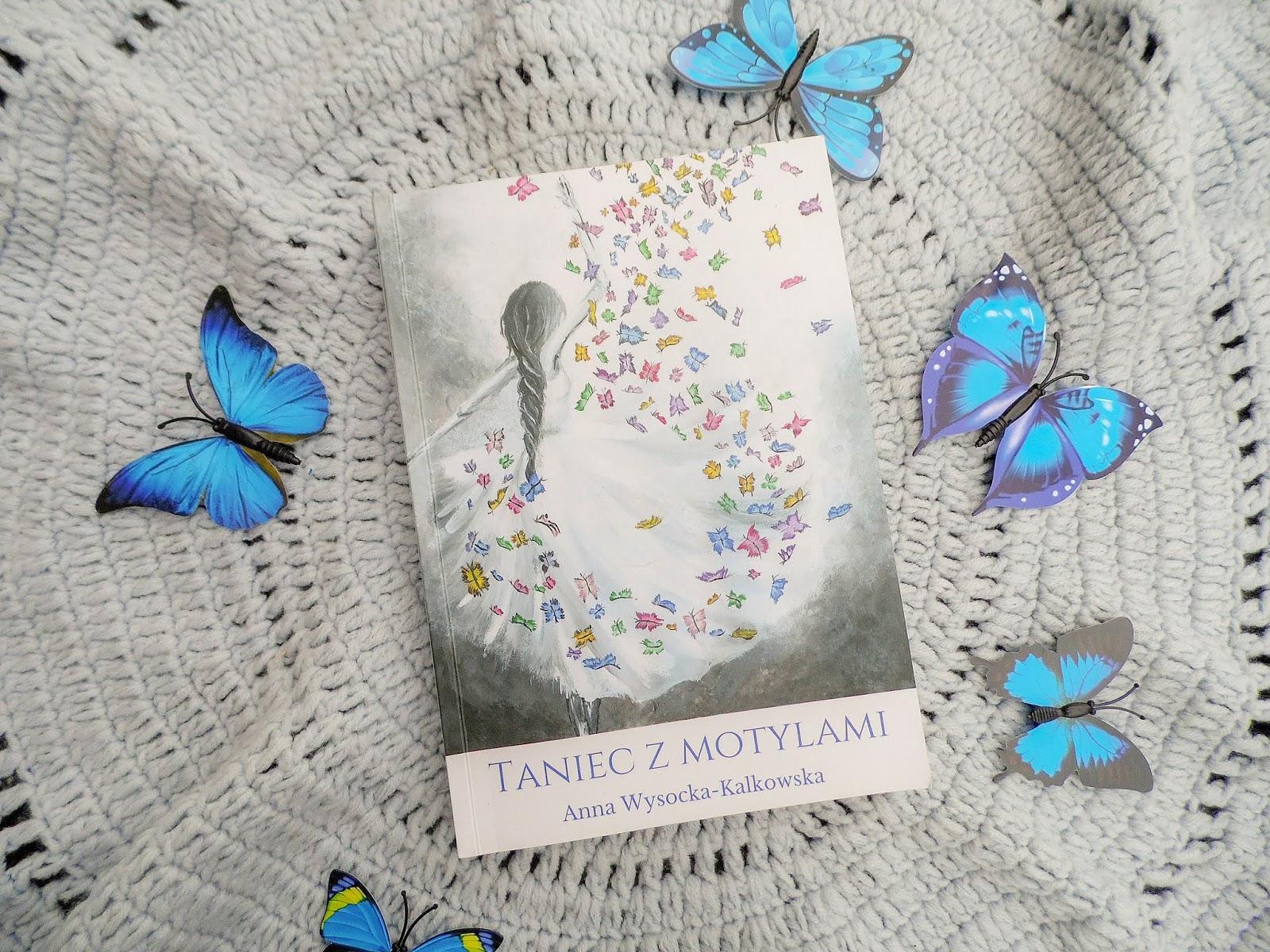 """Łapiąc chwile ulotne jak...""""Taniec z motylami"""" Anna Wysocka-Kalkowska. Recenzja."""