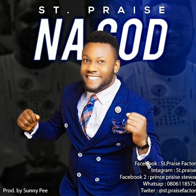MUSIC: ST PRAISE - NA GOD