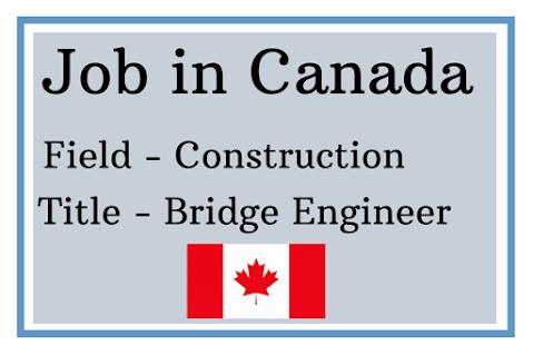 Job in Canada as Bridge Engineer, Job in canada for civil Engineer, Civil Engineer requirement, civil engineer keliye nokri, canadame nokari