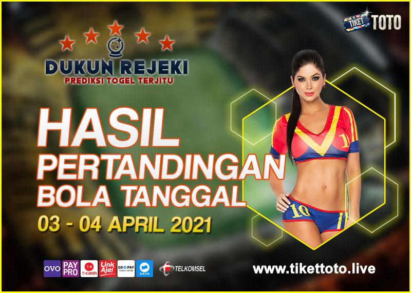 HASIL PERTANDINGAN BOLA 03 – 04 APRIL 2021