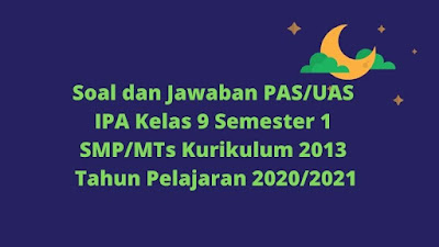 Soal dan Jawaban PAS/UAS IPA Kelas 9 Semester 1 SMP/MTs Kurikulum 2013 TP 2020/2021