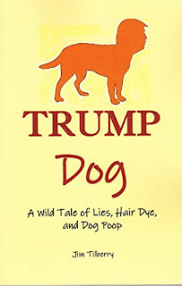 Trump Dog: A Wild Tale of Lies, Hair Dye, and Dog Poop - a humorous political satire by Jim Tilberry book promotion
