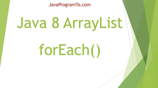 Java 8 ArrayList forEach() Examples