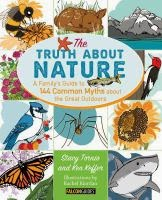 Cover of The Truth About Nature: A Family's Guide to 144 Common Myths about the Great Outdoors
