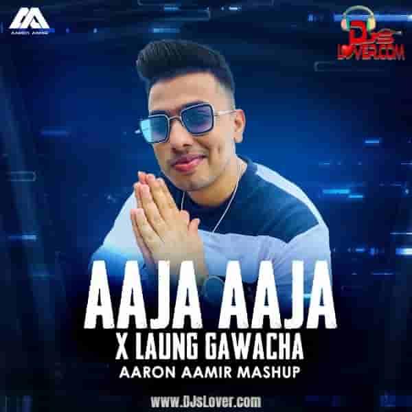 Aaja Aaja X Laung Gawacha Mashup Aaron Aamir mp3 download