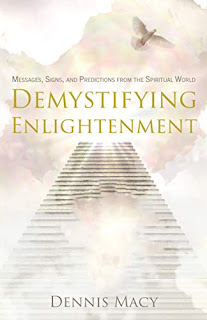 Demystifying Enlightenment: Messages, Signs, and Predictions From The Spiritual World - Religion & Spirituality book promotion by Dennis Macy