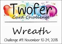 https://twofercardchallenge.blogspot.com/2018/11/reminder-twofer-card-challenge-11-wreath.html