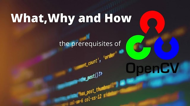 What, Why and How - The prerequisites of OpenCV and Object Detection