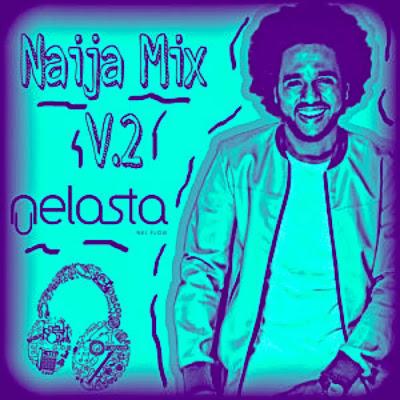 Dj Nelasta - Naija Mix Vol.2 Download