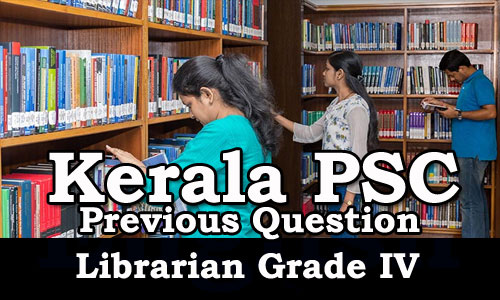 Kerala PSC - Librarian Grade IV - Previous Solved Question Paper