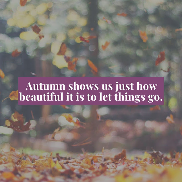 5 Powerful Quotes To Live By , Autumn shows us just how beautiful it is to let things go.
