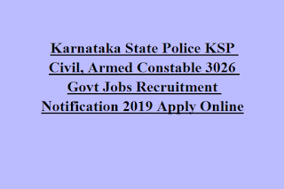 Karnataka State Police KSP Civil, Armed Constable 3026 Govt Jobs Recruitment Notification 2019 Apply Online