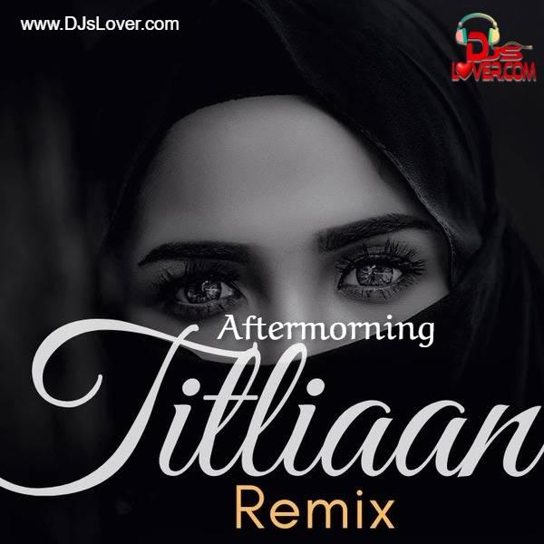 Titliaan Aftermorning Remix Harrdy Sandhu x Afsana Khan x Jaani