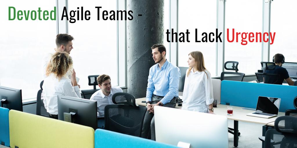 Devoted Agile Teams Lacking a Sense of Urgency - Isaac Sacolick