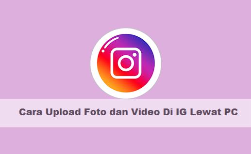 7 Langkah Mudah Cara Upload Foto dan Video Di IG Lewat PC