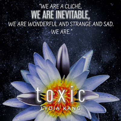 quot;We are a cliche, we are inevitable, we are colorful and strange and sad. We are.quot; TOXIC by Lydia Kang