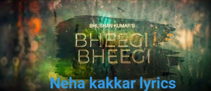 Bheegi Bheegi Neha kakkar lyrics