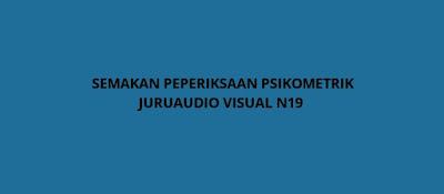 Semakan Peperiksaan Psikometrik Juruaudio Visual N19