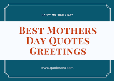 Best mothers day quotes greetings quotes quora m4hsunfo