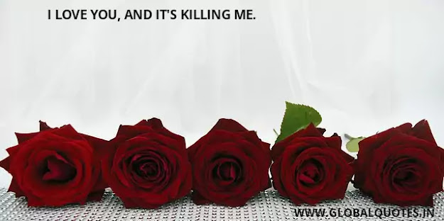 I love you, and it's killing me.