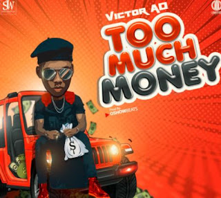 MUSIC: Victor AD – Too Much Money Mp3 Free Download