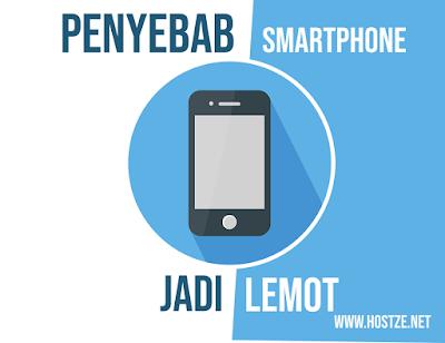 Ini Dia! Penyebab Smartphone Kamu Jadi Lemot - hostze.net