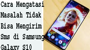 Cara Mengatasi Masalah Tidak Bisa Mengirim Sms di Samsung Galaxy S10