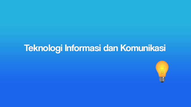 Teknologi Informasi dan Komunikasi (TIK) dan contohnya