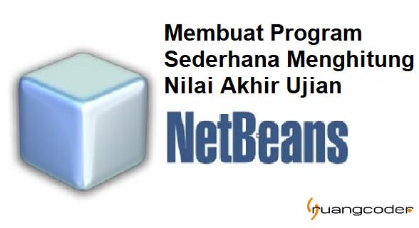 Cara Membuat Menghitung Nilai Akhir Ujian Mahasiswa di Java Netbeans
