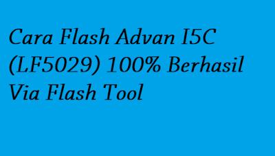 Cara Flash Advan I5C (LF5029) 100% Berhasil Via Flash Tool