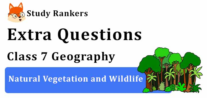 Natural Vegetation and Wildlife Extra Questions Chapter 6 Class 7 Geography