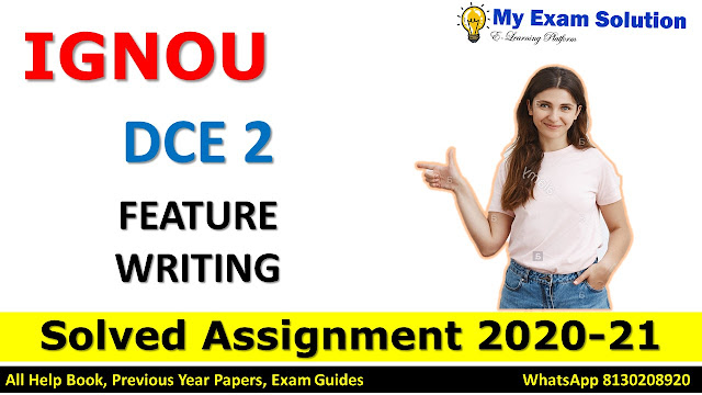 DCE 2 FEATURE WRITING SOLVED ASSIGNMENT 2020-21, DCE Solved Assignment 2020-21