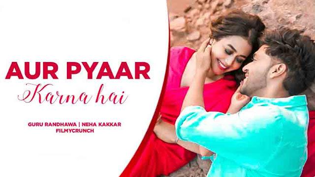 Aur Pyaar karna Hai - Guru Randhawa & Neha Kakkar