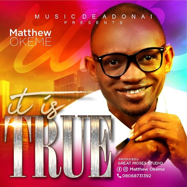Matthew Okeme - It is True