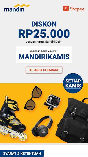 PROMO SPECIAL KAMIS Diskon 25 RIBU di SHOPEE Pakai Kartu DEBIT Bank MANDIRI (s.d 31Desember 2020)