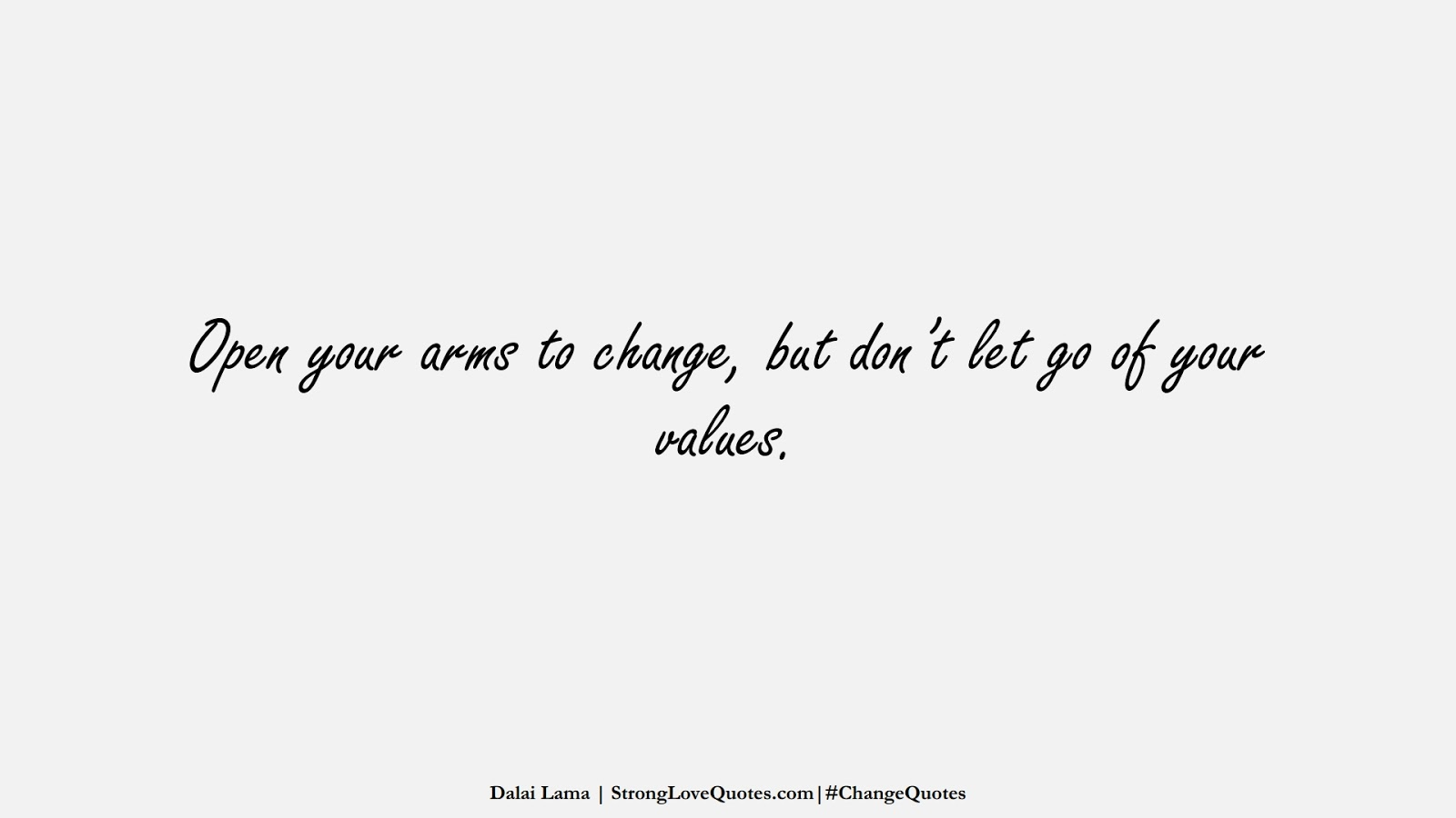 Open your arms to change, but don't let go of your values. (Dalai Lama);  #ChangeQuotes