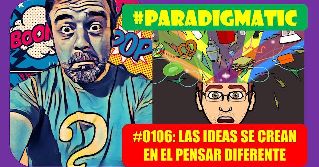#ParadigmaTIC El Ser Humano en la transformación digital (Cap0106): Las ideas se crean en el pensar diferente
