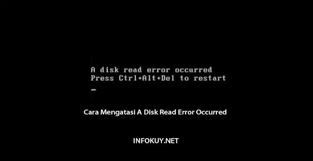 Cara Mengatasi A Disk Read Error Occurred