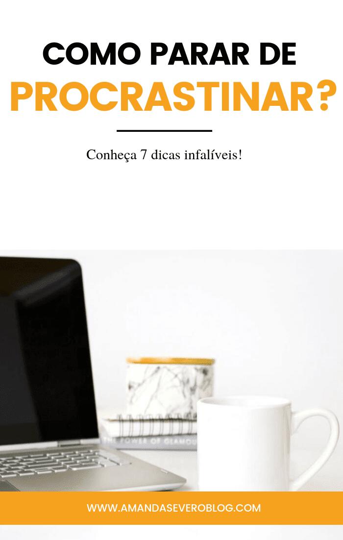 Como parar de procrastinar? Conheça 7 dicas infalíveis!