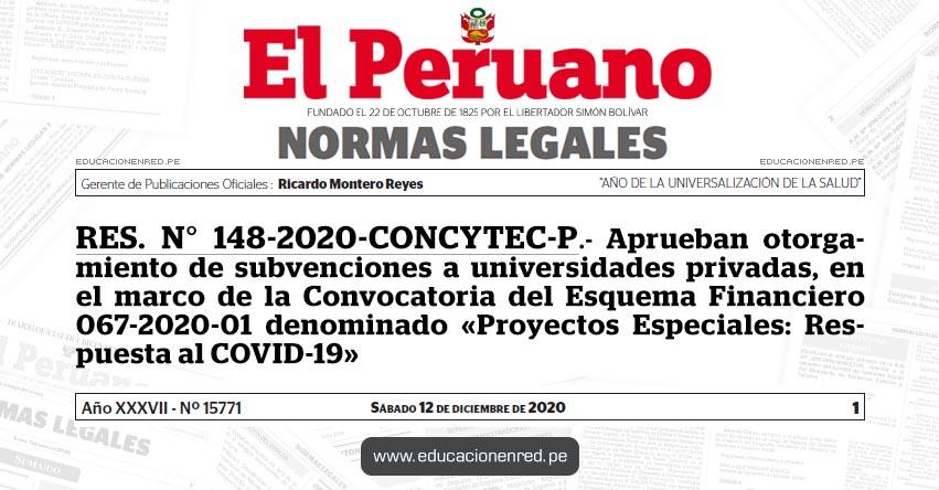 RES. N° 148-2020-CONCYTEC-P.- Aprueban otorgamiento de subvenciones a universidades privadas, en el marco de la Convocatoria del Esquema Financiero 067-2020-01 denominado «Proyectos Especiales: Respuesta al COVID-19»