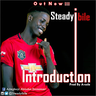 DOWNLOAD MP3 : STEADY IBILE – INTRODUCTION