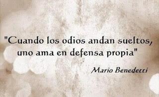 """""""Cuando los odios andan sueltos, uno ama en defensa propia."""" Frases y Haikus de Mario Benedetti"""