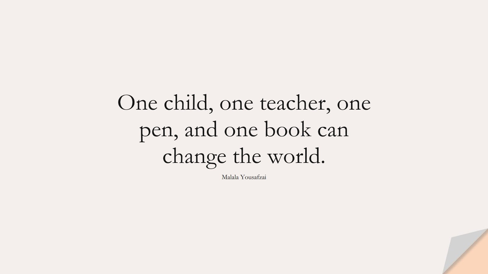 One child, one teacher, one pen, and one book can change the world. (Malala Yousafzai);  #PositiveQuotes