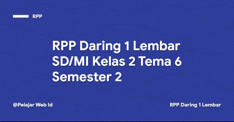 Download RPP Daring 1 Lembar SD/MI Kelas 2 Tema 6 Semester 2