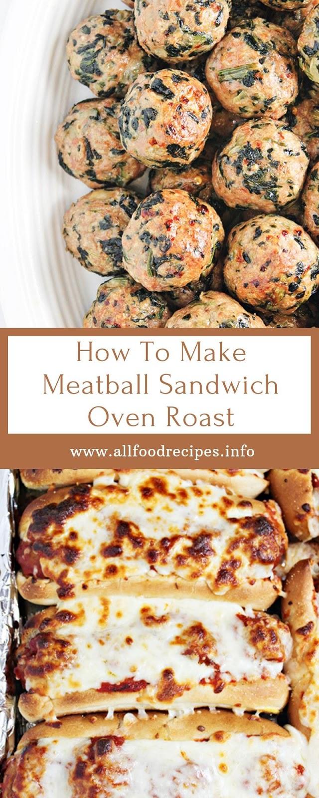 How To Make Meatball Sandwich Oven Roast