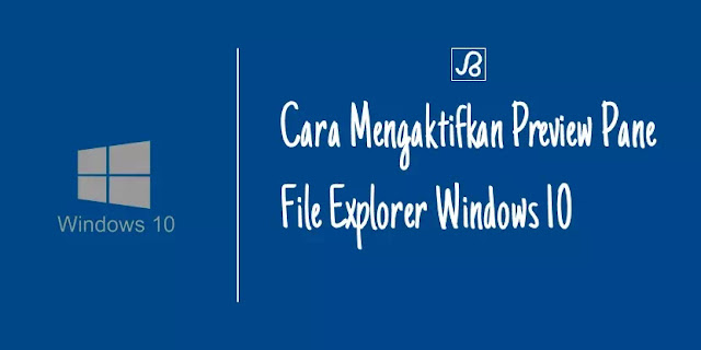 cara mengaktifkan preview pane file explorer windows 10
