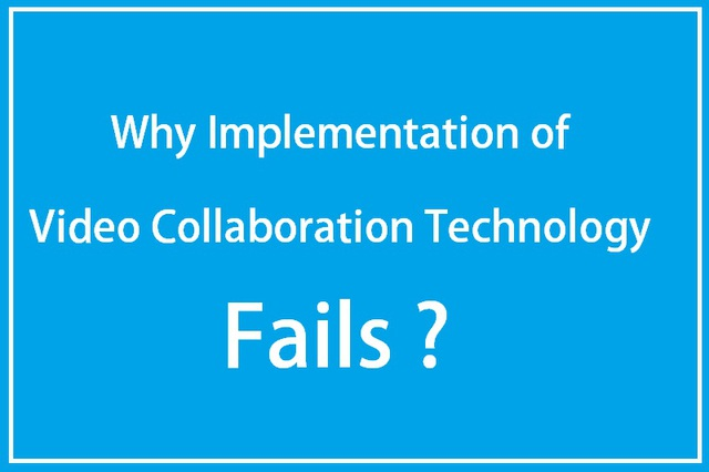 Why Implementation of Video Collaboration Technology Fails: WebTechLand