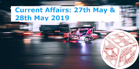 Current Affairs: 27th May 2019 & 28th May 2019