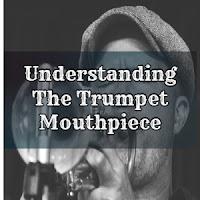 Understanding The Trumpet Mouthpiece